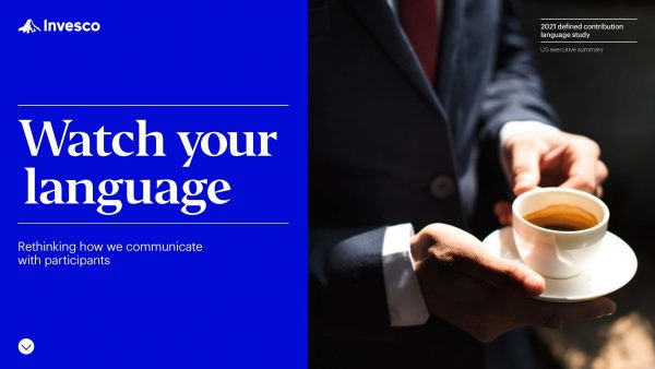 Invesco - Watch Your Language: Rethinking how we communicate with participants