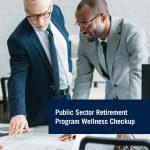 Prudential - Public Sector Retirement Program Wellness Checkup