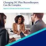 Segal - Changing DC Plan Recordkeepers Can Be Complex - Steps for a Smooth and Successful Transition